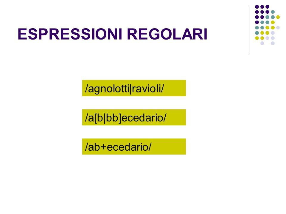 ESPRESSIONI REGOLARI /agnolotti|ravioli/ /a[b|bb]ecedario/